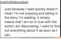So relatable percyjackson annabethchase percabeth caleo jiper frazellevesque jasongrace pipermclean leovaldez juniper groverunderwood frank hazellevezque frazel calypso thehouseofhades themarkofathena thesonofneptune thelosthero hungergames solangelo divergent willsolace nicodiangelo coachhedge chiron: prettylittlebookbat:  Just because I read quickly doesn't  mean I'm not onjoying and taking in  the story l'm reading. It simply  means that I am so in love with the  world I am discovering, I want to find  out everything about it as soon as l  can  mean I'm not enjoying and taking in  Reinvented by Once upon a whovian for iFunny :  funny.co So relatable percyjackson annabethchase percabeth caleo jiper frazellevesque jasongrace pipermclean leovaldez juniper groverunderwood frank hazellevezque frazel calypso thehouseofhades themarkofathena thesonofneptune thelosthero hungergames solangelo divergent willsolace nicodiangelo coachhedge chiron