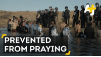Memes, Police, and 🤖: PREVENTED  FROM PRAYING Police stopped #NoDAPL activists from reaching sacred burial sites – with rubber bullets, tear gas and pepper spray.