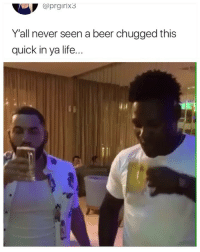 Beer, Life, and Girl Memes: prgirix3  Yall never seen a beer chugged this  quick in ya life... 😳🍺