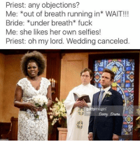 """As polls close @donny.drama is in first place for """"Best Original Meme Pages of 2016"""" by a landslide!: Priest: any objections?  Me: *out of breath running in* WAIT!!!  Bride  under breath fuck  Me: she likes her own self ies!  Priest: oh my lord. Wedding canceled  getty images As polls close @donny.drama is in first place for """"Best Original Meme Pages of 2016"""" by a landslide!"""