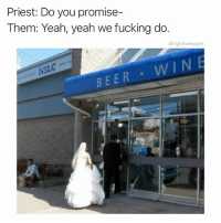 Beer, Fucking, and Memes: Priest: Do you promise-  Them: Yeah, yeah we fucking do.  @highfiveexpert  Ef  SL  WIN  BEER @openlygayanimals is a hopeless romantic and a hell of a memer. Check out @openlygayanimals and scroll your heart out!