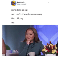 Memes, Money, and Pinterest: PrieSterin  @umcornell  friend: let's go eat  me: i can't. i have to save money  friend: i'll pay  me:  REAL I'm using Pinterest for inspiration.