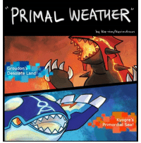 Anime, Dank, and Disney: PRIMAL WEATHER  by ku-nim/kyninndrows  MAC  Groudon's  Desolate Land!  Kyogre's  Primordial Sea! Psy ay ay? 🦆 Sent in by @turtw1g_ @all_things_link @blueyveltalart @adam_d11ayuga @imthebatmann & @ranrukperera who is now a FunnyPokemonAmbassador ! Thanks! ___________ Want to become an official Funny Pokemon Ambassador too? Then DM us your best and funniest pokemon memes to feature 😀 ___________ pokemon nintendo anime art school oras likeme pokemon20 Disney japan videogames comics pikachu meme draw dankmemes pokemoncards followme pokemontcg dank pokemongo groudon pokemonmemes lol cartoon tokyo litten popplio rowlet