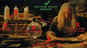 """Ass, Books, and Gandalf: PRIMARY SOURCE  RESEARCH  X  OM FOLDER  2T TIAME  N INK  NO BEVE 3  dse eLoveESwhEN  haNDLING FAGILE 1T da-at-ass:  librarienne:  lollard:  ihavealotoffeelings:  jrrtolkiennerd:  gwuscrc:  Gandalf breaking all the rules.  The Minas Tirith Archives Department probably had strict rules about proper record keeping procedures too, but try telling Gandalf anything and you'd probably get some form of """"I do what I want.""""@nerdyveganrunner  Eh, I'm gonna quibble with""""the Minas Tirith Archives Department probably has strict rules about proper record keeping procedures"""", given that we see Gandalf being shown into a poorly lit room full of jumbled stacks of books and loose papers that was clearly a disaster before he arrived. Maybe they did have good standards at one point, but Denethor cut the library budget and they had to downsize their storage space, let go of some staff, you know how it is.  #DO NOT GET ME STARTED ON MINAS TIRITH'S POOR ARCHIVAL STANDARDS#I HAVE RANTED ABOUT THEM BEFORE#I WILL RANT ABOUT THEM AGAIN#I HAVE A TAG SPECIFICALLY FOR RANTING ABOUT THE MINAS TIRITH ARCHIVES#much that once was has been lost for none now live who can remember where we shelved it  I love archivists so much.  @witchbrarian"""