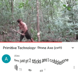 Head, Smh, and Technology: Primitive Technology: Stone Axe (celt)  Alex  bro just getZ Stic  one and they say our generation is ruined smh my head