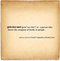Prin: prin tro vert (prin' tra vurt') n: a person who  favors the company of books to people  definition culled from Powell's Compendium of Readerly Terms