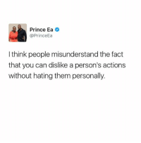 Memes, Prince, and 🤖: Prince Ea  Prince  I think people misunderstand the fact  that you can dislike a person's actions  without hating them personally. Motivation Inspire Positive Greatness PrinceEa Gratefulness Liveinthemoment