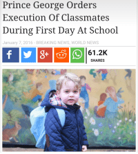 me irl: Prince George Orders  Execution Of Classmates  During First Day At School  January 7,2016-BREAKING NEWS, WORLD NEWS  61.2K  SHARES me irl