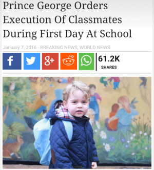 me irl by stacys-mom2 FOLLOW 4 MORE MEMES.: Prince George Orders  Execution Of Classmates  During First Day At School  January 7, 2016- BREAKING NEWS, WORLD NEWS  fyg+  61.2K  SHARES me irl by stacys-mom2 FOLLOW 4 MORE MEMES.