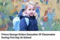 Real af: Prince George Orders Execution of Classmates  During First Day At School Real af