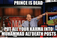 The death count is moving fast: PRINCE IS DEAD  PUT ALL YOUR KARMA INTO  MUHAMMAD ALI DEATH POSTS  inngflip.com The death count is moving fast