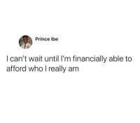 Memes, Prince, and Word: Prince lbe  l can't wait until I'm financially able to  afford who I really am Word.