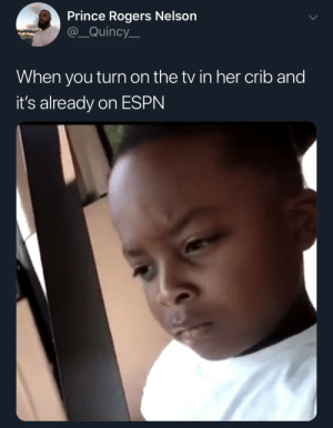 I KNOW you aint put this on yourself by The_Tank_ MORE MEMES: Prince Rogers Nelson  @_Quincy  When you turn on the tv in her crib and  it's already on ESPN I KNOW you aint put this on yourself by The_Tank_ MORE MEMES