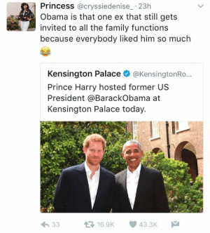 Cant invite the new guy if the old guy is in his seat.: Princess @cryssiedenise_ 23h  Obama is that one ex that still gets  invited to all the family functions  because everybody liked him so much  Kensington Palace @KensingtonRo...  Prince Harry hosted former US  President @BarackObama at  Kensington Palace today. Cant invite the new guy if the old guy is in his seat.