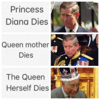 "Bad, Dank, and Fucking: Princess  Diana Dies  Queen mother  Dies  The Queen  Herself Dies <p>Too bad the queen is fucking immortal. via /r/dank_meme <a href=""https://ift.tt/2Fczdt2"">https://ift.tt/2Fczdt2</a></p>"