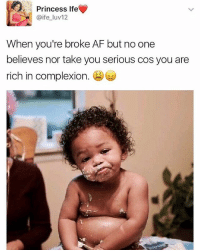 Af, Life, and Memes: Princess Ife  i. @ife-luv12  When you're broke AF but no one  believes nor take you serious cos you are  rich in complexion. S Story of My Life😒😒😒 KraksTv