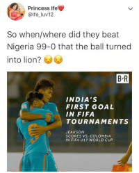 😒😒😒😔 There goes my childhood 😭 . . KraksTv nigeria india fifa football soccer fifau17wc: Princess Ife  @ife_luv12  So when/where did they beat  Nigeria 99-0 that the ball turned  into lion?  B-R  INDIA'S  FIRST GOAL  IN FIFA  TOURNAMENTS  JEAKSON  SCORES VS. COLOMBIA  IN FIFA U17 WORLD CUP 😒😒😒😔 There goes my childhood 😭 . . KraksTv nigeria india fifa football soccer fifau17wc