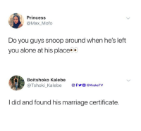Being Alone, Marriage, and Memes: Princess  @Max_Mofo  Do you guys snoop around when he's left  you alone at his place  Boitshoko Kalebe  @Tshoki-Kalebe  回fyO@KraksTV  I did and found his marriage certificate. Ladies do you snoop around tho? 😂😂😂 . KraksTV