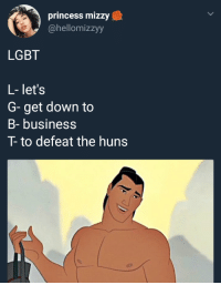 Blackpeopletwitter, Lgbt, and Business: princess mizzy  @hellomizzyy  LGBT  L- let's  G- get down to  B- business  T- to defeat the huns <p>Let's get down to business (via /r/BlackPeopleTwitter)</p>