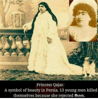 Memes, Princess, and Persia: Princess Qajar.  A symbol of beauty in Persia. 13 young men killed  themselves because she rejected them.