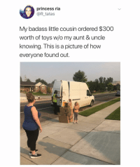 Princess, Toys, and Dank Memes: princess ria  OR_tatas  My badass little cousin ordered $300  worth of toys w/o my aunt & uncle  knowing. This is a picture of how  everyone found out.  AN  ER  12 FEET Assbeating in 3.. 2..