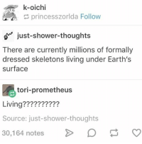 princesszorlda Follow  just-shower-thoughts  There are currently millions of formally  dressed skeletons living under Earth's  surface  tori-prometheus  Living??????????  Source: just-shower-thoughts  30,164 notes > D Living 😉 • • • • • memes meme tumblr funny funnytumblr textpost textposts tumblrtextpost tumblrtextposts funnypost funnyposts relatable haha tags tumblrstuff same lol relate funnymeme daily relatablepost relatableposts The FitnessGram Pacer Test is a multistage aerobic capacity test that progressively gets more difficult as it continues. The 20 meter pacer test will begin in 30 seconds. Line up at the start. The running speed starts slowly but gets faster each minute after you hear this signal bodeboop. A sing lap should be completed every time you hear this sound. ding Remember to run in a straight line and run as long as possible. The second time you fail to complete a lap before the sound, your test is over. The test will begin on the word start. On your mark. Get ready!… Start. Ding!