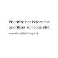 Instagram, Memes, and Poetic: Prioritize her before she  prioritizes someone else.  - poetic_style (Instagram) And vice versa.