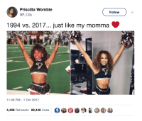 <p>When your mom is 🔥 and you end up 🔥 (via /r/BlackPeopleTwitter)</p>: Priscilla Womble  @P_Cilly  Follow  1994 vs. 2017... just like my momma  sy  11:48 PM-1 Oct 2017  4,408 Retweets 22,440 Likes <p>When your mom is 🔥 and you end up 🔥 (via /r/BlackPeopleTwitter)</p>