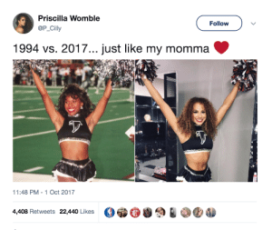 When your mom is 🔥 and you end up 🔥: Priscilla Womble  @P_Cilly  Follow  1994 vs. 2017... just like my momma  sy  11:48 PM-1 Oct 2017  4,408 Retweets 22,440 Likes When your mom is 🔥 and you end up 🔥