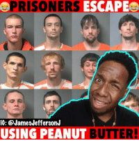 Funny, Jail, and Memes: PRISONERS ESCAPE  IG: @JamesJeffersonJ  USING PEANUT BUTTER! 12 prisoners escaped a Alabama jail last night using peanut butter?! 🤔😂😒 WitChoDumbAss ——————————————————————————— FOLLOW (@JamesJeffersonJ ) FOR MORE FUNNY VIDEOS! JamesAndreJeffersonJr ——————————————————————————————— PrisonBreak Alabama Peanutbutter Jail Cops colinkaepernick police big3 kyrieirving icecube lavarball michaeljordan prison gameofthrones got blackamerica confederate jailbreak