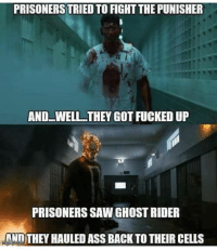 haul ass: PRISONERS TRIED TO FIGHT THE PUNISHER  AND WELL THEY GOT FUCKED UP  PRISONERS SAWGHOSTRIDER  ANDTHEY HAULED ASS BACK TO THEIR CELLS