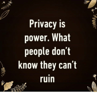 Daily Inspiration: Privacy is  power. What  people don't  know they can't  ruin  A. Daily Inspiration
