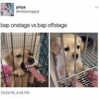 priya  bap onstage vs bap off stage  12/23/16, 3:26 PM THIS IS SO TRUE OM CRYING YGGWGAGGA THEIR LIVE PERFORMANCES Are known to be way better than their CD's. They're CD eaters but their stage presemce and stage performance are no joke. I MISS BAP Y'ALL NEED TO STOP SLEEPING ON THEM 😭😭👊👊 LISTEN TO NOIR BICTH IT'S THE ALBUM IF THE CENTURY 💯💯💯