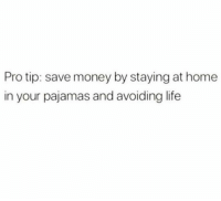Life, Lol, and Memes: Pro tip: save money by staying at home  in your pajamas and avoiding life lol