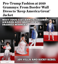 Pro Trump: Pro-Trump Fashion at 2019  Grammys: From Border Wall  Dress to 'Keep America Great'  Jacket  MEET YOUR 61ST ANNUALGRAMMY  AWARDS RED CARPET BEST  DRESSED WINNERS  Al!  JOY VILLA AND RICKY REBEL