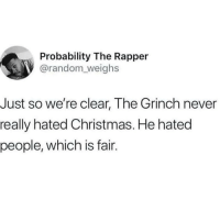 Christmas, The Grinch, and Dank Memes: Probability The Rapper  @random_weighs  Just so we're clear, The Grinch never  really hated Christmas. He hated  people, which is fair.