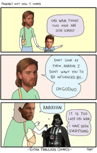 Confused, Sith, and Star Wars: PROBABLY NOT HOw IT WORKS  OBI WAN, THOSE  TWO MEN ARE  SITH LORDS?  BASEA   DONT LooK AT  THEM , ANAKIN, T  DONT WANT YoU To  BE INFLUENCED BY  OH GODNO   ANAKIIIN  1T IS TOO  LATE OBI WAN  HAVE SEEN  EVERYTHING  ExTRA FABULOUS CoMICS- <h2>Esto me recuerda&hellip;¿A partir de qué momento un spoiler deja de ser spoiler?</h2><p>PD: ¿No cansa tanto star wars? Se han pasado más que confused travolta</p>