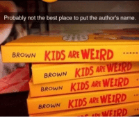School, Weird, and Alabama: Probably not the best place to put the author's name.  BROWN KIDS AREWEIRD  BROWN KIDS AREWERD  BROWN KIDS ARE WEIRD  BROWN KIDS ARE WEIRD  ARE WEIRD Alabama School Library (1950) (Colorized)