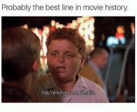 Memes, Best, and History: Probably the best line in movie history.  You're killing me, Smalls