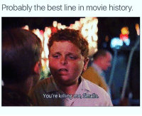 Memes, Best, and History: Probably the best line in movie history  You're killing me, Smalls