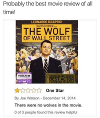 @jokezar was voted the best up and coming meme page on Instagram 😂😂: Probably the best movie review of all  time!  LEONARDO DiCAPRIO  MARTIN SCORSESE-  THE WOLF  OF WALL STREET  GOLDEN GLOBE WINNER  BEST ACTOR  LEONARDO DICAPRIO  AAANOne Star  By Joe Watson - December 14, 2014  There were no wolves in the movie.  0 of 3 people found this review helpful @jokezar was voted the best up and coming meme page on Instagram 😂😂