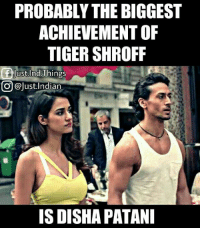 Memes, Tigers, and 🤖: PROBABLY THE BIGGEST  ACHIEVEMENT OF  TIGER SHROFF  f Just.Ind Things  CO @Just Indian  IS DISHA PATANI Haha.. Disha Patani😂😂👌  <DrunkenMaster>
