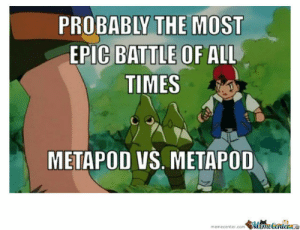 Metapod Used Harden! by fatwizard - Meme Center: PROBABLY THE MOST  EPIC BATTLE OF ALL  TIMES  METAPOD VS. METAPOD  memecenter.comMameCentera Metapod Used Harden! by fatwizard - Meme Center
