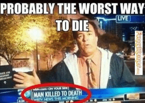 News, Shit, and The Worst: PROBABLY THE WORST WAY  TO DIE  e MAN KILLED TODEATH  WBTV NEWS THIS Well shit