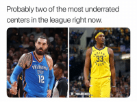 Do you agree? 👀🔥 - Follow @_nbamemes._: Probably two of the most underrated  centers in the league right now.  .33  OKLAHOMA  CITY  12  NBAMEMES Do you agree? 👀🔥 - Follow @_nbamemes._