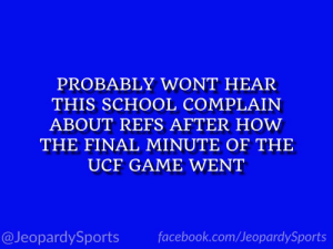 """What is: Duke University?"" #JeopardySports #MarchMadness https://t.co/hkEPm8byQ4: PROBABLY WONT HEAR  THIS SCHOOL COMPLAIN  ABOUT REFS AFTER HOW  THE FINAL MINUTE OF THE  UCF GAME WENT  @JeopardySports facebook.com/JeopardySports ""What is: Duke University?"" #JeopardySports #MarchMadness https://t.co/hkEPm8byQ4"