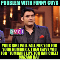 "Problek with funny guys!😂😂 rvcjinsta: PROBLEM WITH FUNNY GUYS  PROBLEM WITH FUNNY GUYS  RVCJ  WWW.RVCJ.COM  YOUR GIRL WILL FALL FOR YOU FOR  YOUR HUMOUR & THEN LEAVE YOU  FOR ""TUMHARE LIYE TOH HAR CHEEZ  MAZAAK HAI Problek with funny guys!😂😂 rvcjinsta"