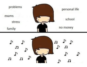 Family, Life, and Money: problems  personal life  exams  school  stress  no money  family What's your go to song when you're feeling blue?