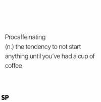 Coffee, Anything, and A Cup: Procaffeinating  (n.) the tendency to not start  anything until you've had a cup of  coffee  SP Me 24/7 😂