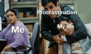 Funny, Life, and Procrastination: Procrastination  My life  Ме  made with mematic Ah yes yes he must die
